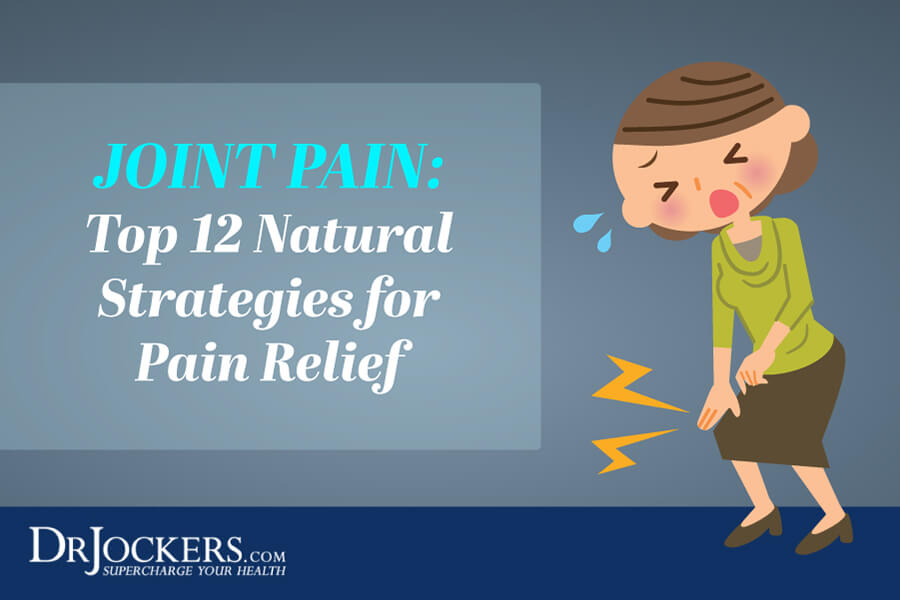 joint pain, Joint Pain:  Top 12 Natural Strategies for Pain Relief