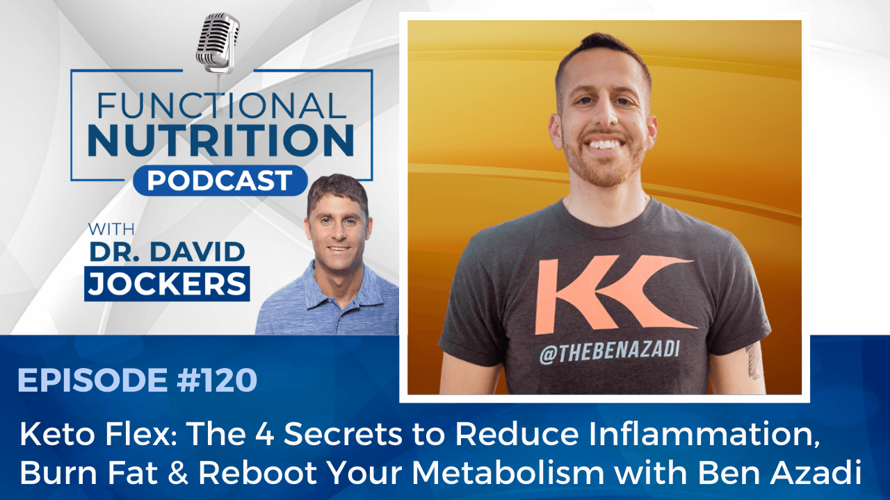 , Episode #120 – Keto Flex: The 4 Secrets to Reduce Inflammation, Burn Fat and Reboot Your Metabolism with Ben Azadi