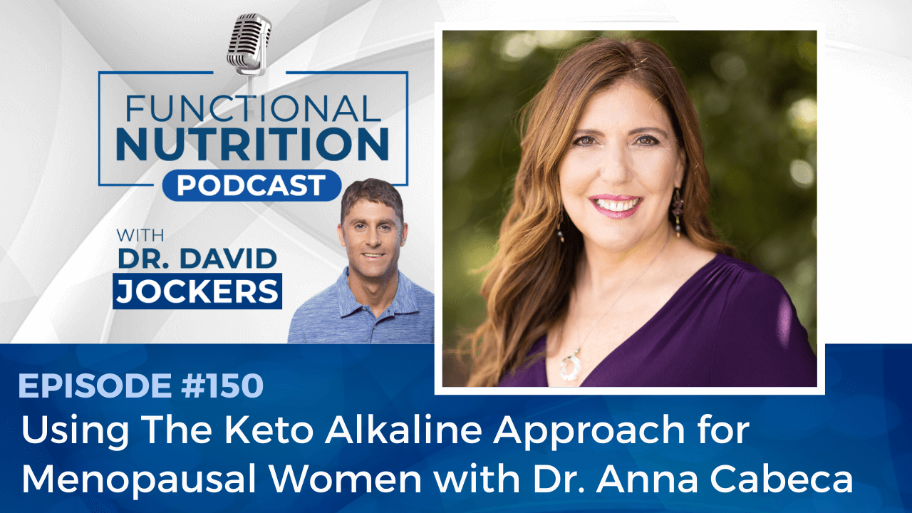, Episode #150 – Using The Keto-Alkaline Approach for Menopausal Women with Dr. Anna Cabeca